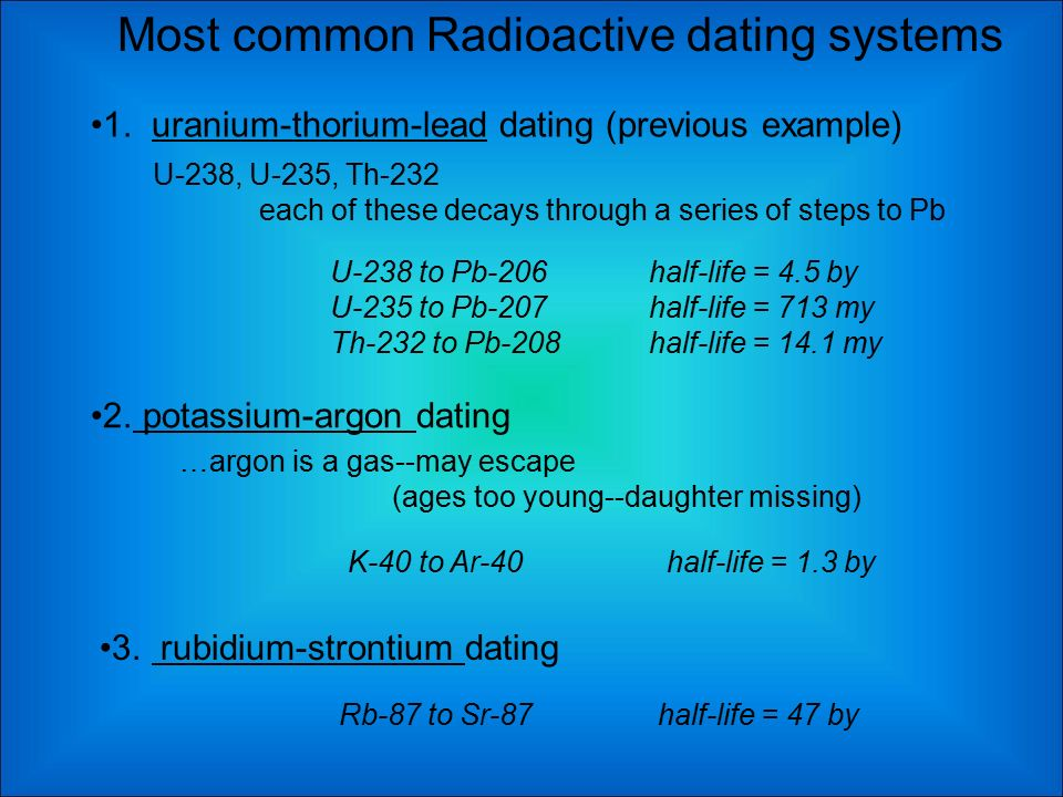 radiometric dating systems The rb/sr system by which isotopic systems are most useful for radiometric dating and what are the limitations of each.