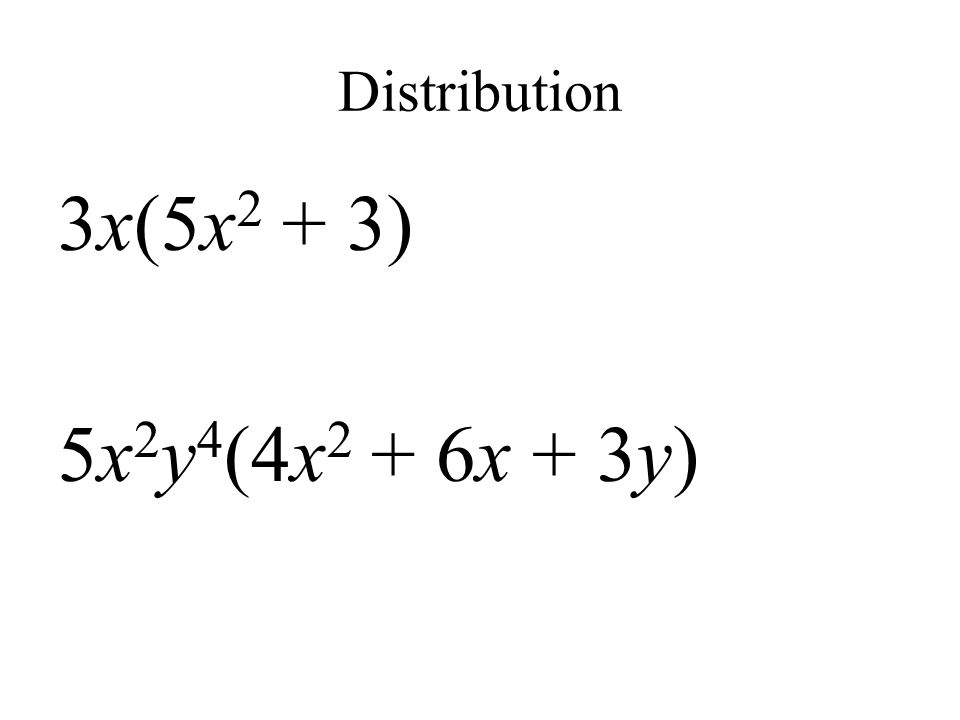 Distribution 3x(5x2 + 3) 5x2y4(4x2 + 6x + 3y)