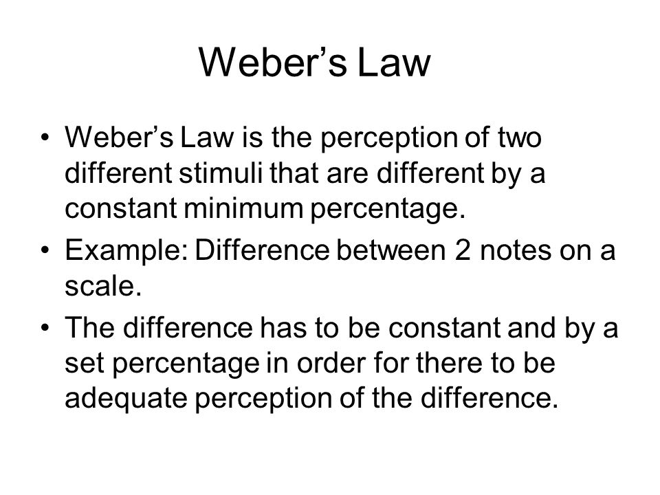 webers law The weber–fechner law refers to two related laws in the field of psychophysics,  known as weber's law and fechner's law both laws relate to human perception, .