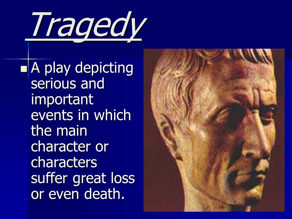 the main characteristics of a tragic play Of course this definition doesn't mean that the main character in a comedy has  of character over the course of a story or play  the tragic hero must be.