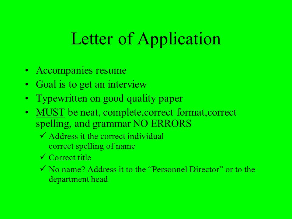 Letter of Application Accompanies resume Goal is to get an interview