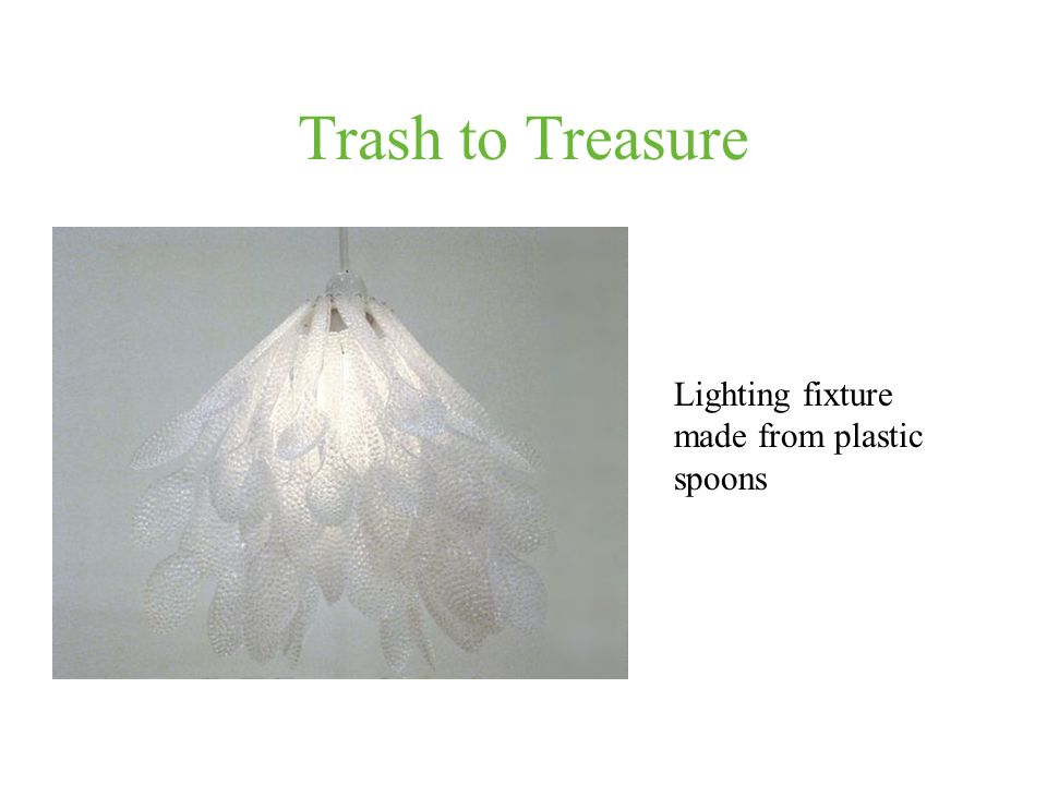 Trash to Treasure Lighting fixture made from plastic spoons