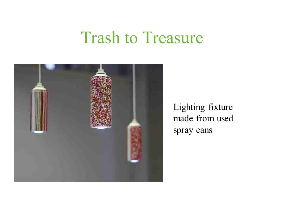 Trash to Treasure Lighting fixture made from used spray cans