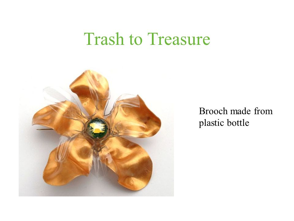 Trash to Treasure Brooch made from plastic bottle