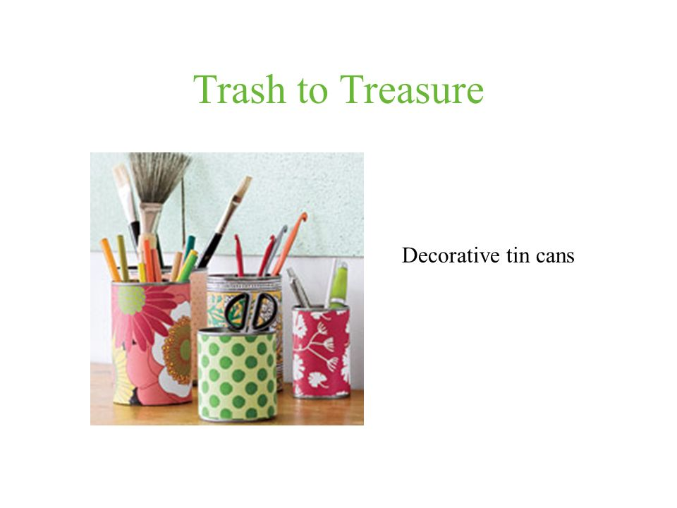 Trash to Treasure Decorative tin cans