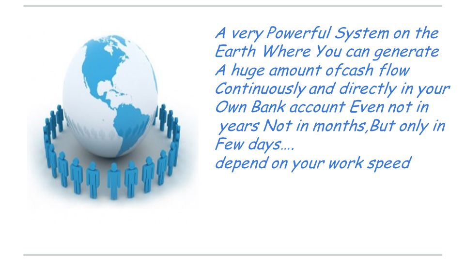 A very Powerful System on the Earth Where You can generate A huge amount ofcash flow Continuously and directly in your