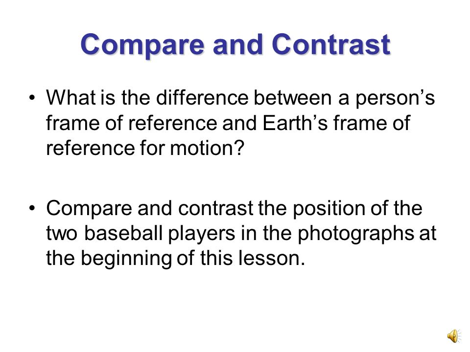 compare and contrast essay frame of reference To write a compare/contrast essay, you'll need to make new connections and/or express new differences between two things the key word hereis new.