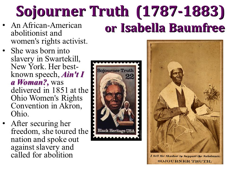 the life and works of the african american abolitionist sojourner truth During the year of 1797 sojourner truth was an african american woman who lived during the nineteenth century sojourner truth was born isabella baumfree to the proud parents, james and elizabeth baumfree she was born in a town called esopus, ny.