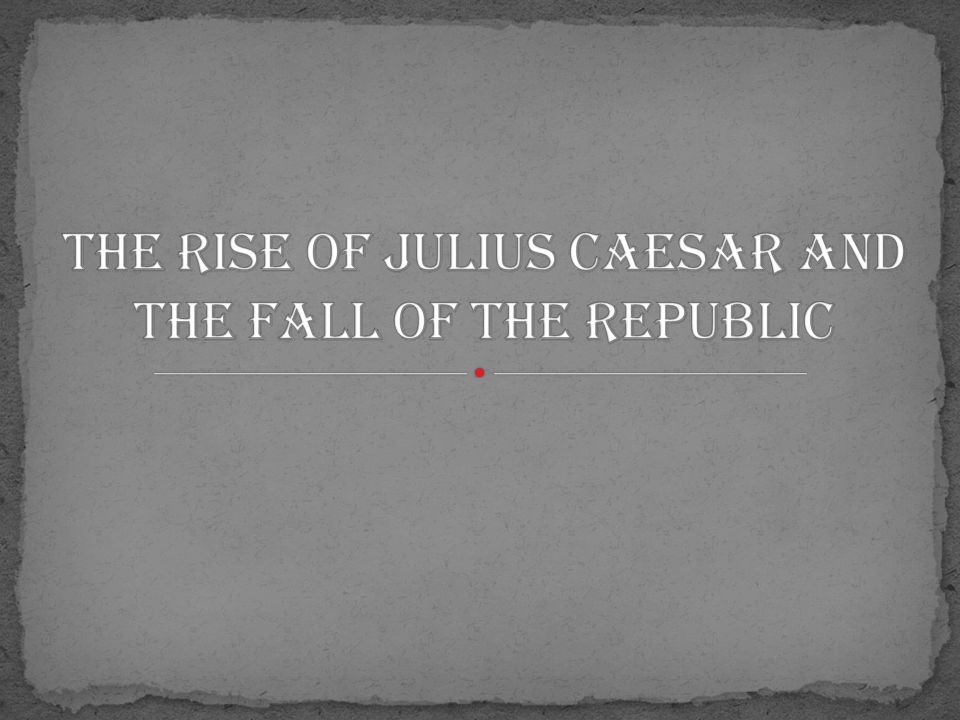 rise and fall of julius caesar Julius caesar's rise and fall this book is dedicated to julius caesar, as he died a mighty man created & published on storyjumper™ ©2018 storyjumper, inc all rights reserved sources: storyjumpercom/attribution preview audio: storyjmp/adb6f948hfgj.