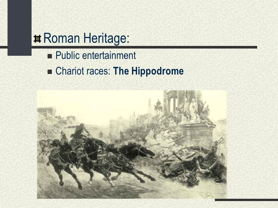 Roman Heritage: Public entertainment Chariot races: The Hippodrome