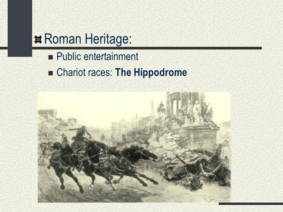 Roman Heritage: Public entertainment Chariot races: The Hippodrome