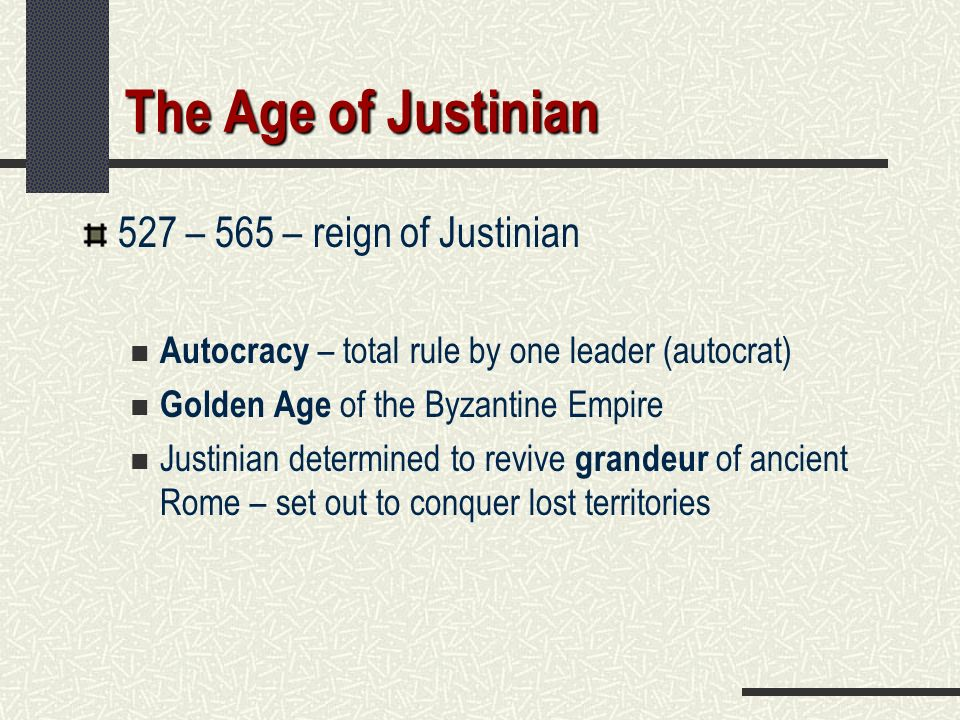The Age of Justinian 527 – 565 – reign of Justinian