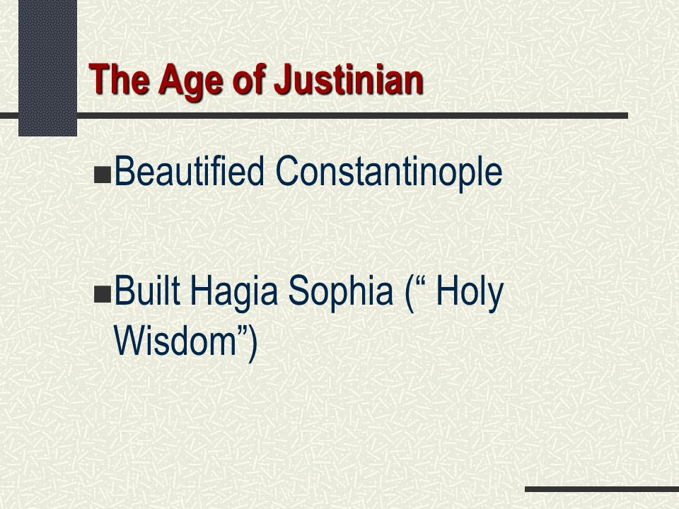 The Age of Justinian Beautified Constantinople Built Hagia Sophia ( Holy Wisdom )