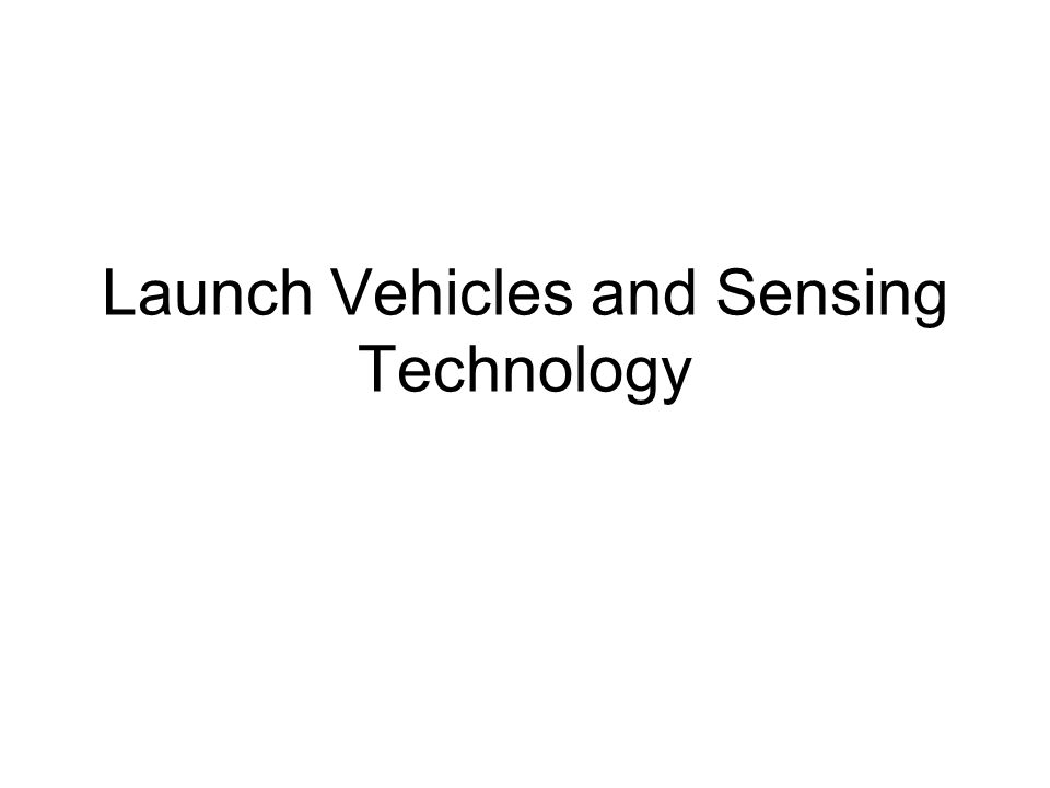 Launch Vehicles and Sensing Technology