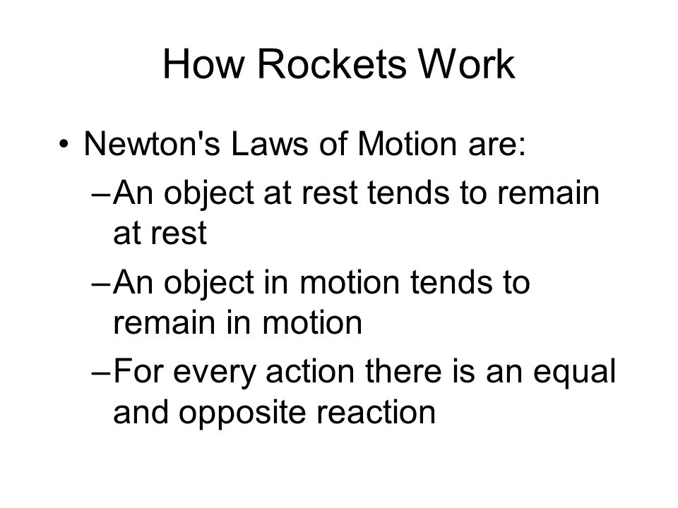 How Rockets Work Newton s Laws of Motion are: