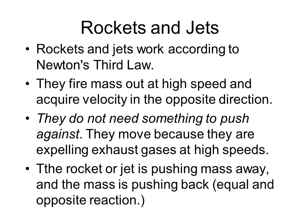 Rockets and Jets Rockets and jets work according to Newton s Third Law.