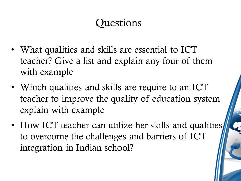 Questions What qualities and skills are essential to ICT teacher Give a list and explain any four of them with example.