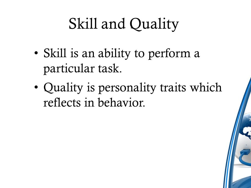 Skill and Quality Skill is an ability to perform a particular task.