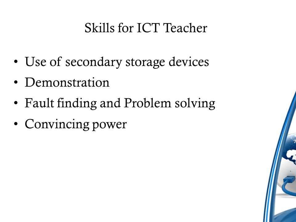 Skills for ICT Teacher Use of secondary storage devices. Demonstration. Fault finding and Problem solving.