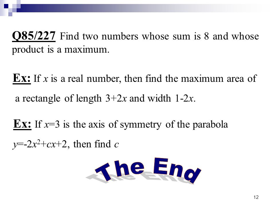 Q85/227 Find two numbers whose sum is 8 and whose product is a maximum.