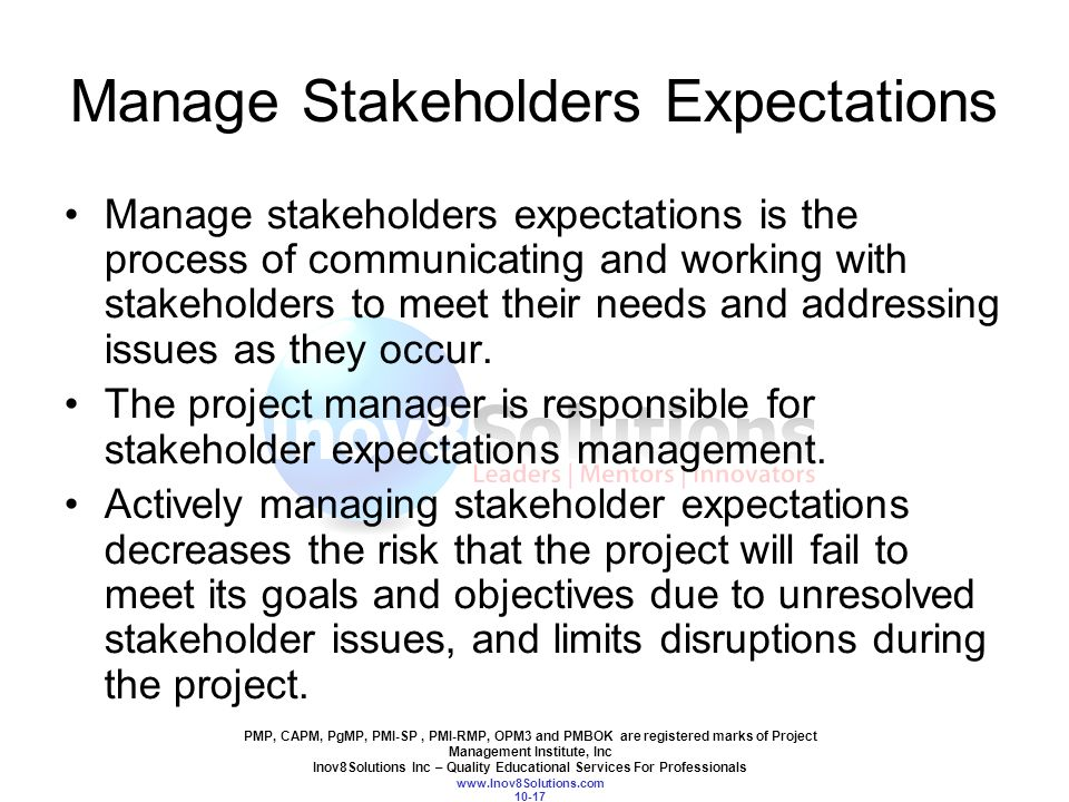 stakeholder expectations By properly managing the stakeholders' expectations from the outset, the  chances for a smoother journey are much greater here's 8 tips for pmps to help  keep.