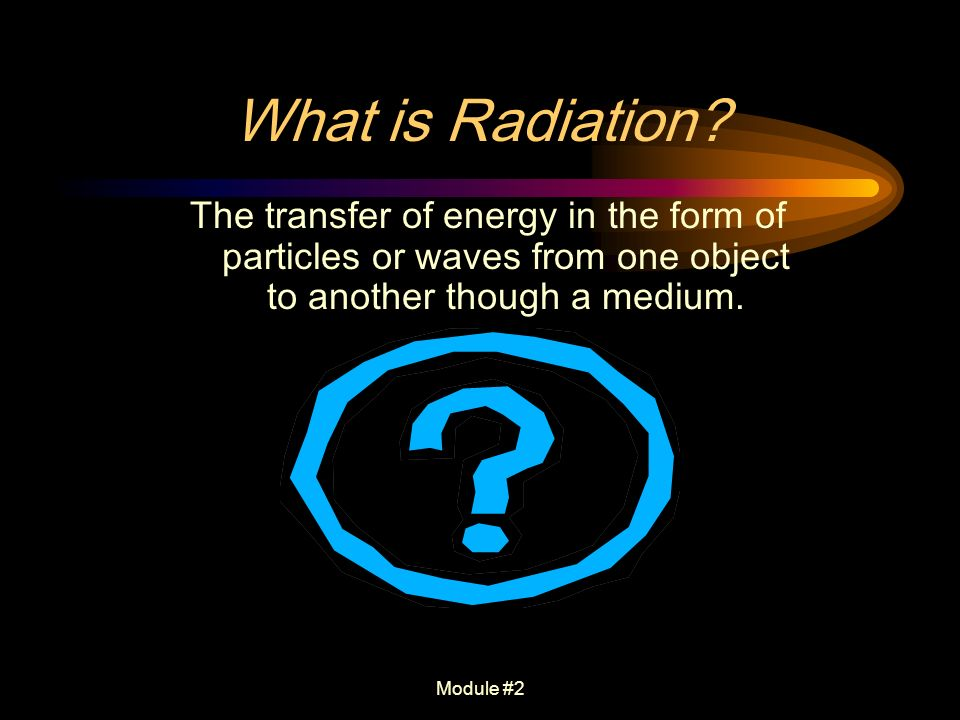 What Is Radiation The Transfer Of Energy In The Form Of Particles