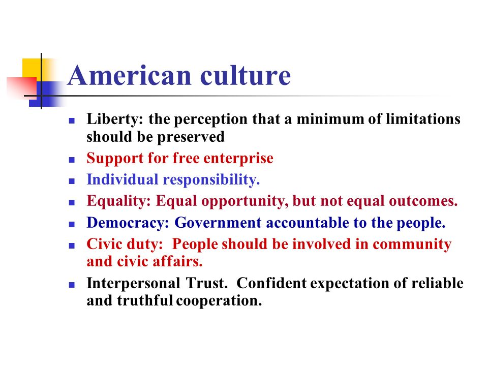 American culture Liberty: the perception that a minimum of limitations should be preserved. Support for free enterprise.