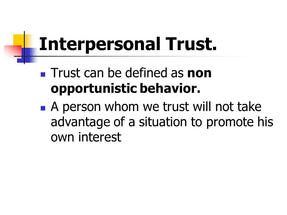 Interpersonal Trust. Trust can be defined as non opportunistic behavior.