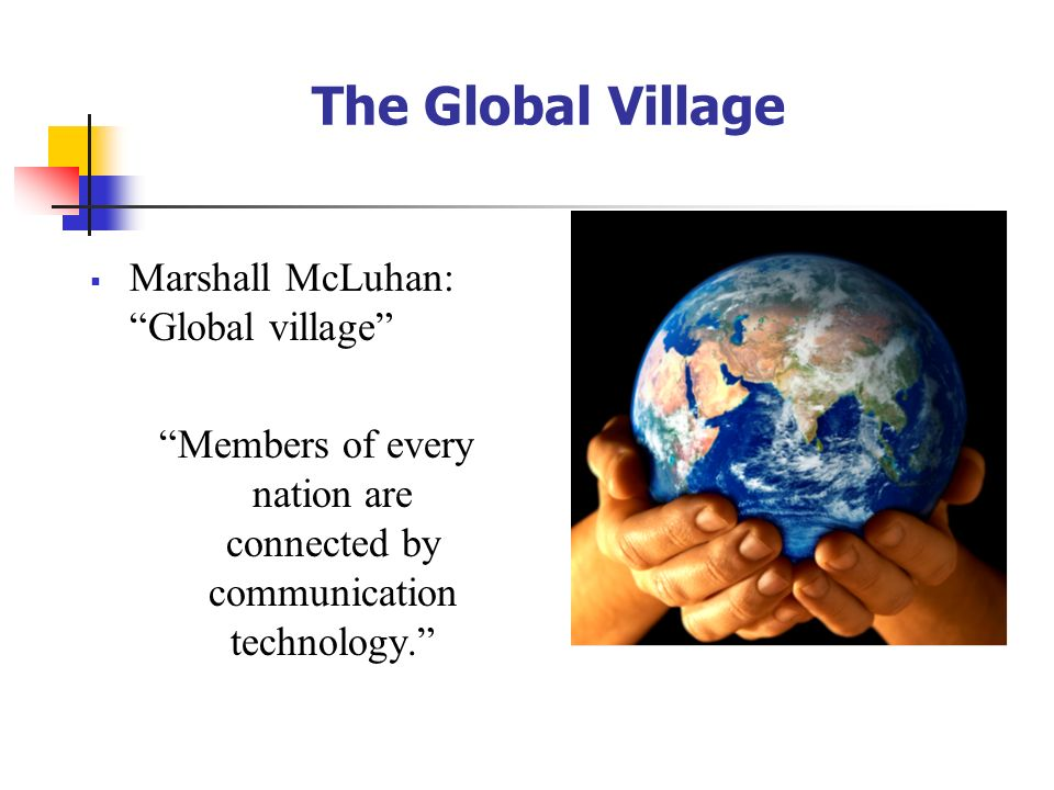 Members of every nation are connected by communication technology.