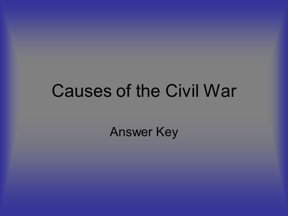 Causes Of The Civil War Answer Key Ppt Video Online Download