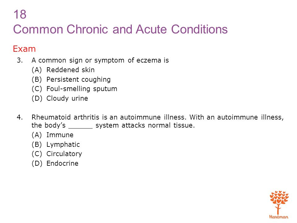 Exam A common sign or symptom of eczema is (A) Reddened skin