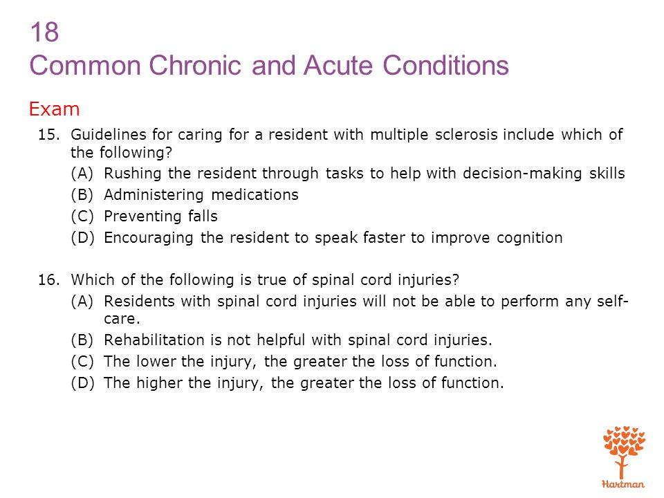 Exam Guidelines for caring for a resident with multiple sclerosis include which of the following