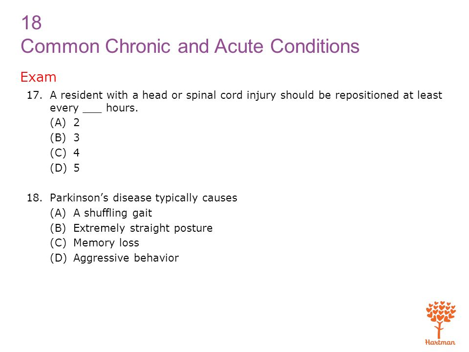 Exam A resident with a head or spinal cord injury should be repositioned at least every ___ hours. (A) 2.