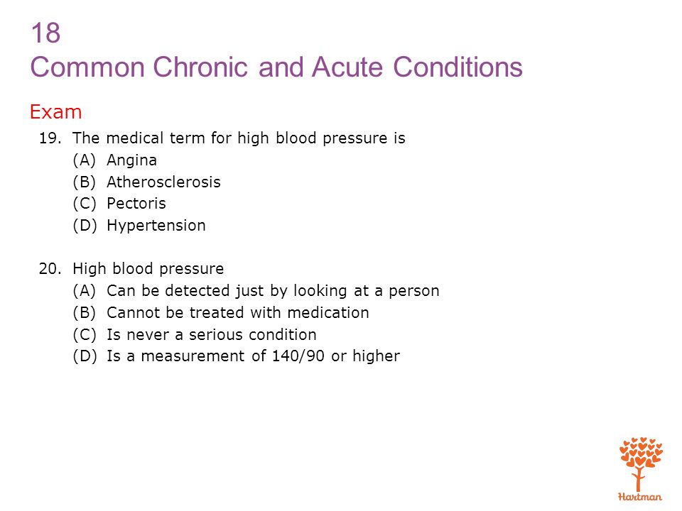 Exam The medical term for high blood pressure is (A) Angina