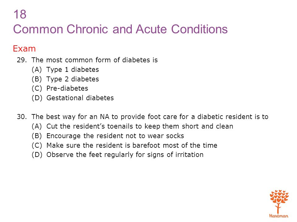 Exam The most common form of diabetes is (A) Type 1 diabetes