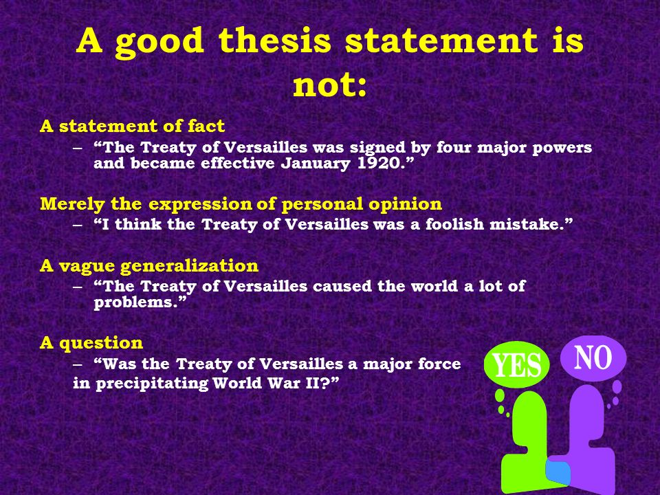 Help with a thesis statement is not __________. is. a fact