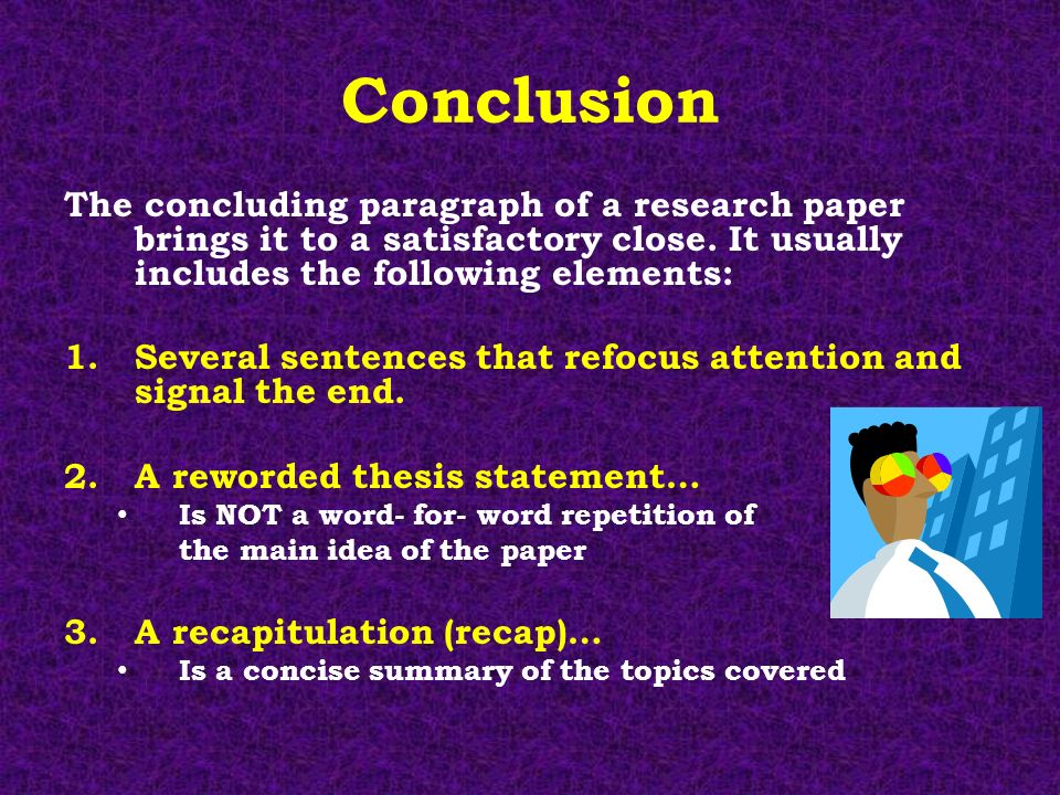 reworded thesis statement Vi conclusion (should be powerful and leave a lasting impression) a reworded thesis statement/claim b one or more of the following: call to action (what is the next logical step.