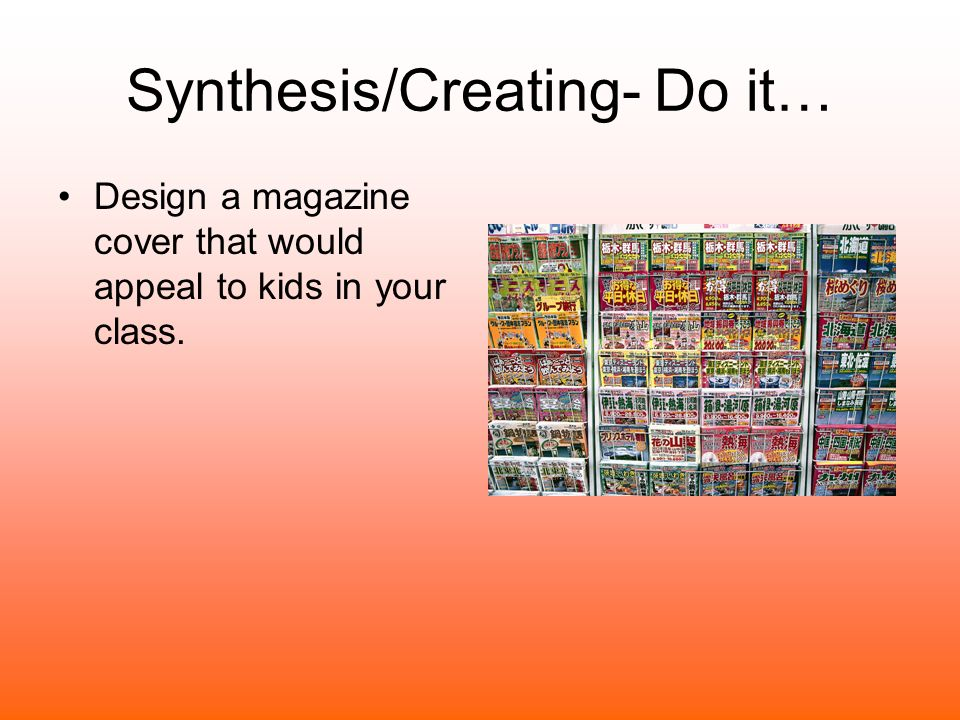 Synthesis/Creating- Do it…