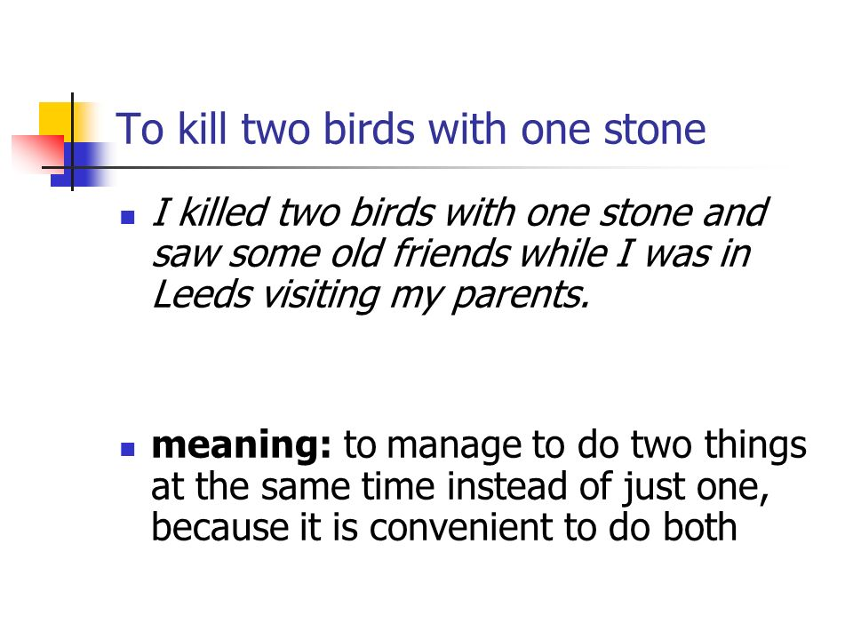 kill two birds with one stone idiom Is it possible to kill two birds with one stone update cancel the phrase seems to have at least two independent origins (one western, and one chinese.