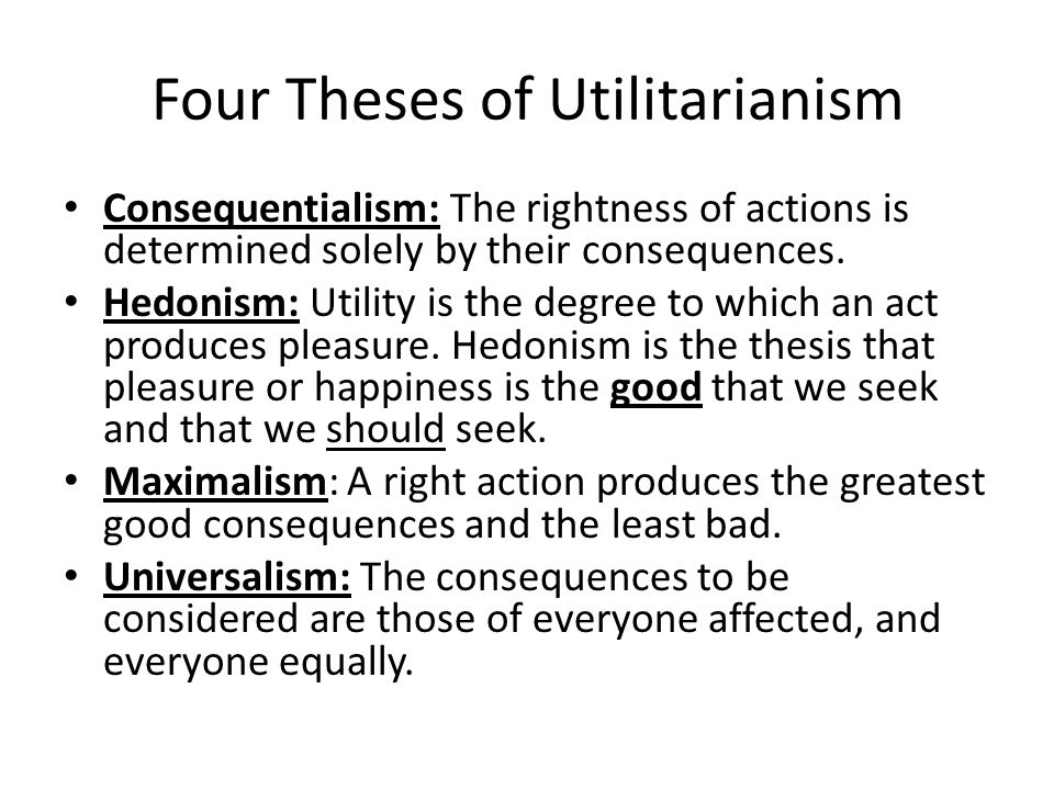 utilitarianism and happiness The principle of utility states that actions or behaviors are right in so far as they promote happiness or pleasure classical utilitarianism.