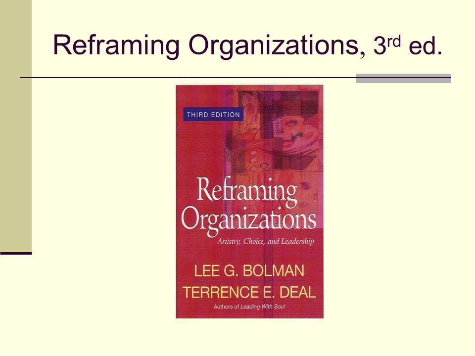 "reframing organizations Bolman and deal's ""four frames""  lee g bolman, terrence e deal reframing organizations: artistry, choice and leadership san francisco: jossey-bass,."