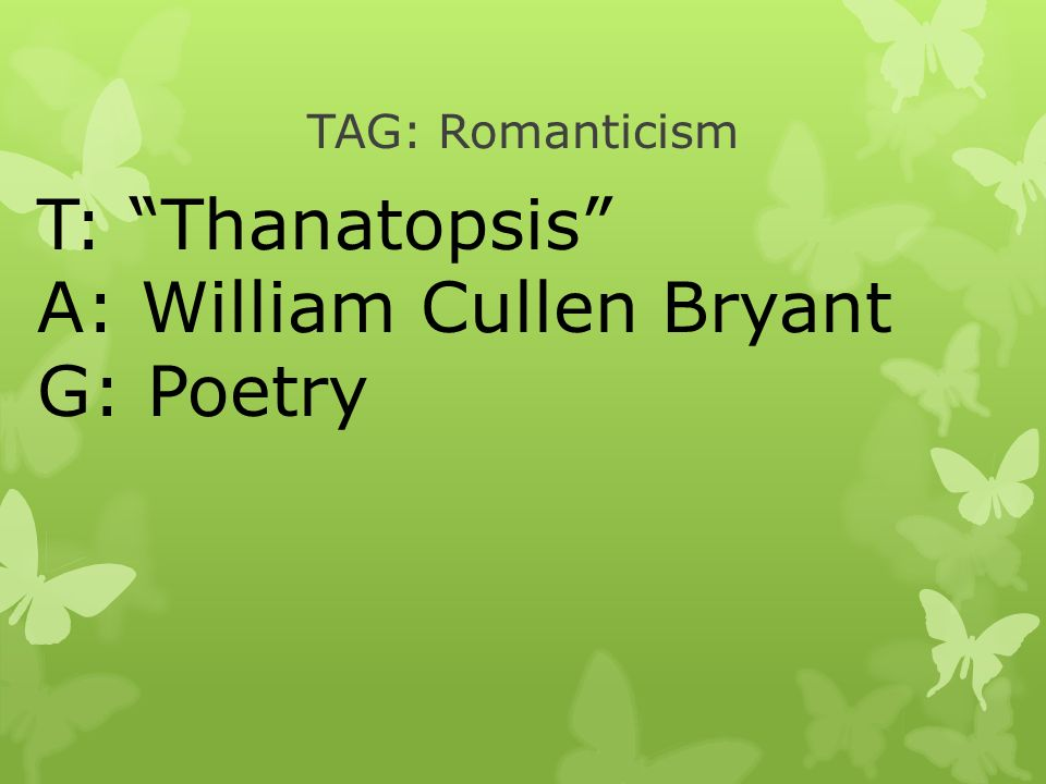 "an analysis of the poem thanatopsis by william cullen bryant ""thanatopsis"" by william cullen bryant the poem, ""thanatopsis,"" written by , is a wonderful literary work which explores the often controversial questions of death within his well written lines bryant attempts to show."