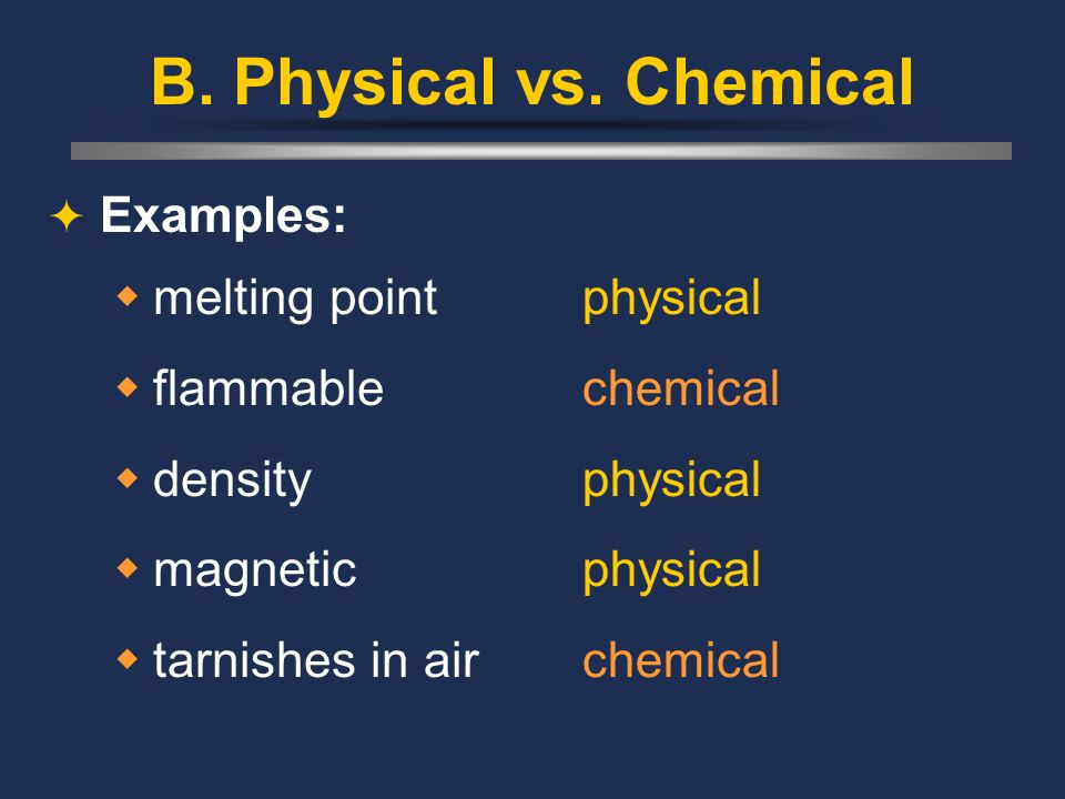B. Physical vs. Chemical Examples: melting point flammable density