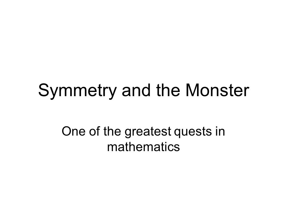 Symmetry and the Monster