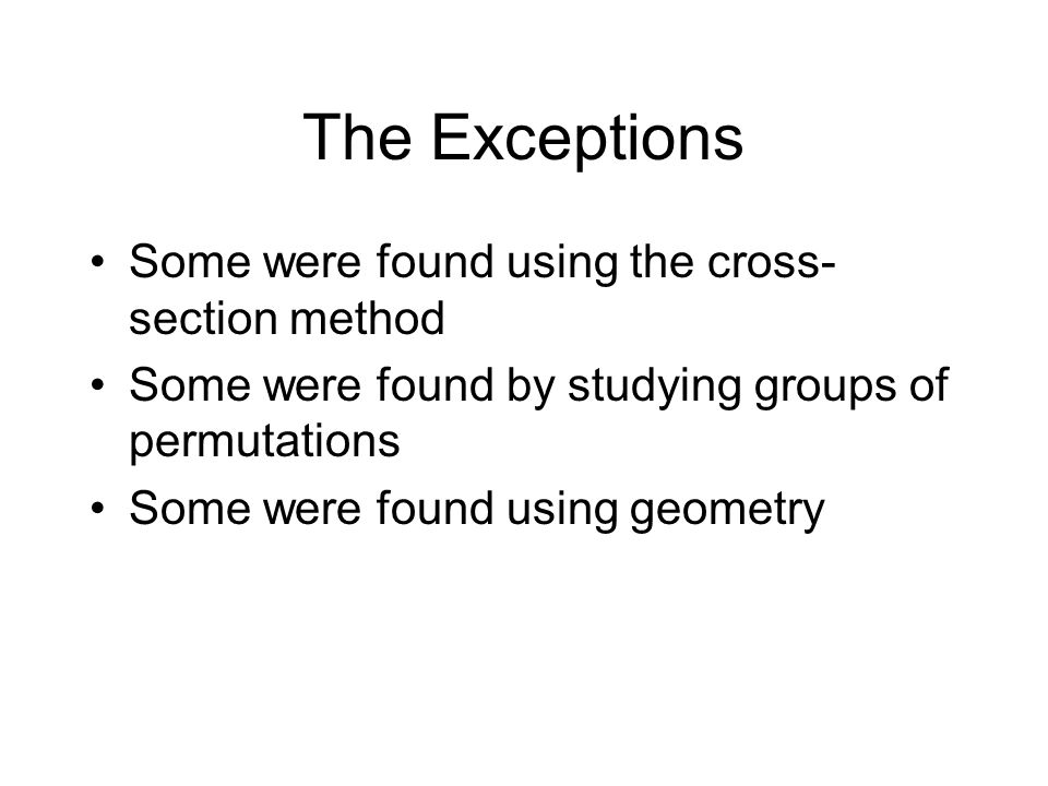 The Exceptions Some were found using the cross-section method