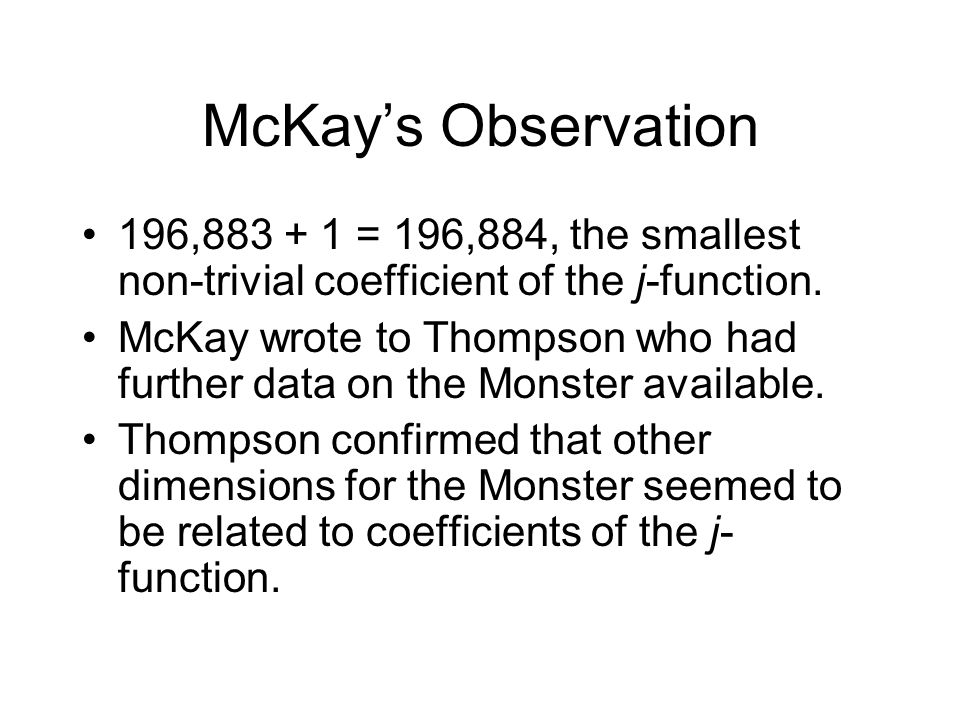 McKay's Observation 196, = 196,884, the smallest non-trivial coefficient of the j-function.