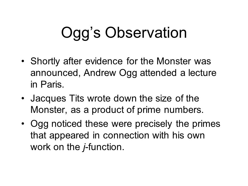 Ogg's Observation Shortly after evidence for the Monster was announced, Andrew Ogg attended a lecture in Paris.