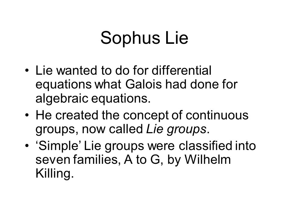 Sophus Lie Lie wanted to do for differential equations what Galois had done for algebraic equations.