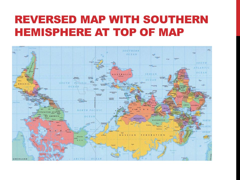 Maps a variety ppt video online download 18 reversed map with southern hemisphere at top gumiabroncs Gallery