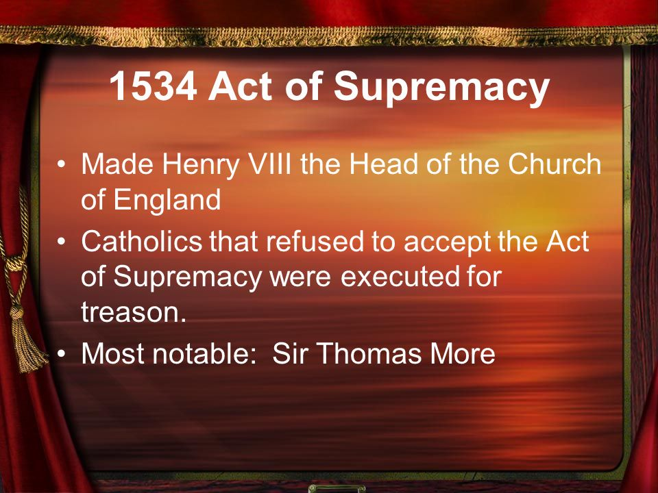 an analysis of the effects of king henry viiis act of supremacy World history one dbq: henry the document #5- henry viii's act of supremacy (1534) the king's the effect of the treason was denying the king to be.